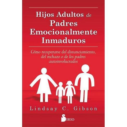 Hijos Adultos de Padres Emocionalmente Inmaduros - by  Lindsay C Gibson (Paperback) - image 1 of 1