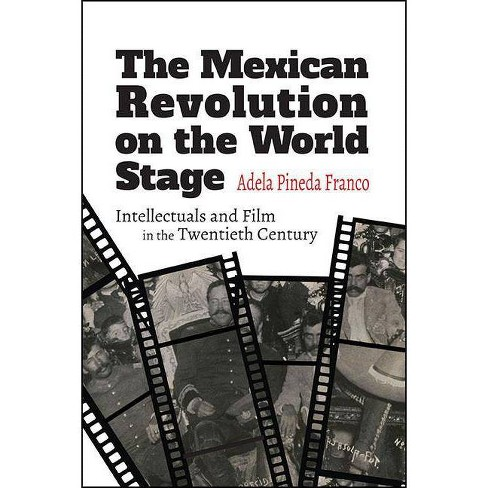 The Mexican Revolution on the World Stage - (Suny Latin American Cinema) by  Adela Pineda Franco - image 1 of 1