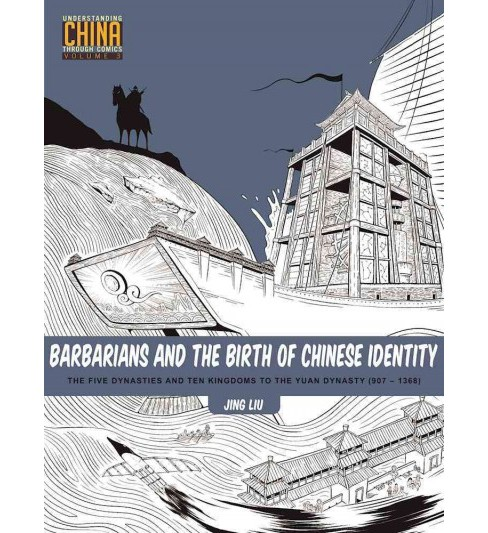 Barbarians and the Birth of Chinese Identity : The Five Dynasties and Ten Kingdoms to the Yuan Dynasty - image 1 of 1