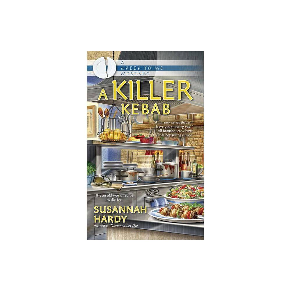 A Killer Kebab - (Greek to Me Mystery) by Susannah Hardy (Paperback)