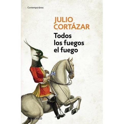 Todos los Fuegos el Fuego - by  Julio Cortazar (Paperback) - image 1 of 1