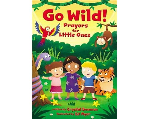 Go Wild! Prayers for Little Ones -  by Crystal Bowman (Hardcover) - image 1 of 1