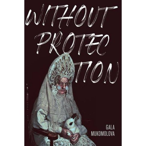 Without Protection - by  Gala Mukomolova (Paperback) - image 1 of 1