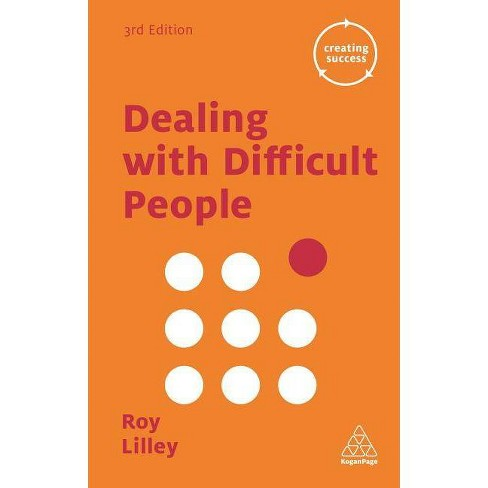 Dealing with Difficult People - (Creating Success) 3 Edition by  Roy Lilley (Paperback) - image 1 of 1