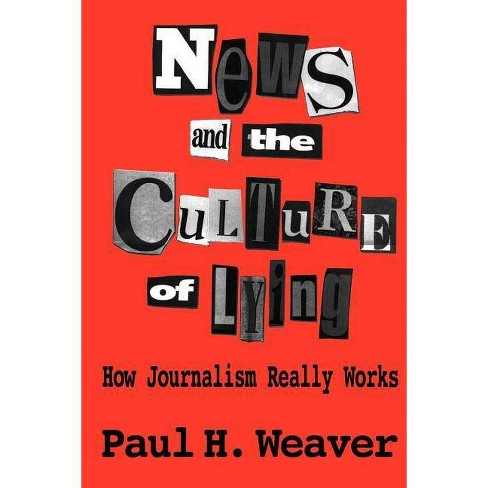 News and Culture of Lying - by  Paul H Weaver (Paperback) - image 1 of 1