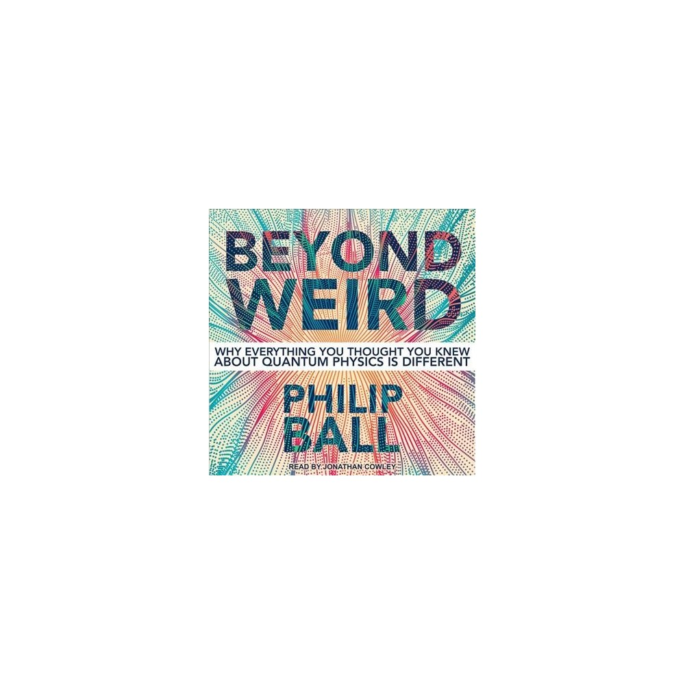 Beyond Weird : Why Everything You Thought You Knew About Quantum Physics Is Different - (MP3-CD)