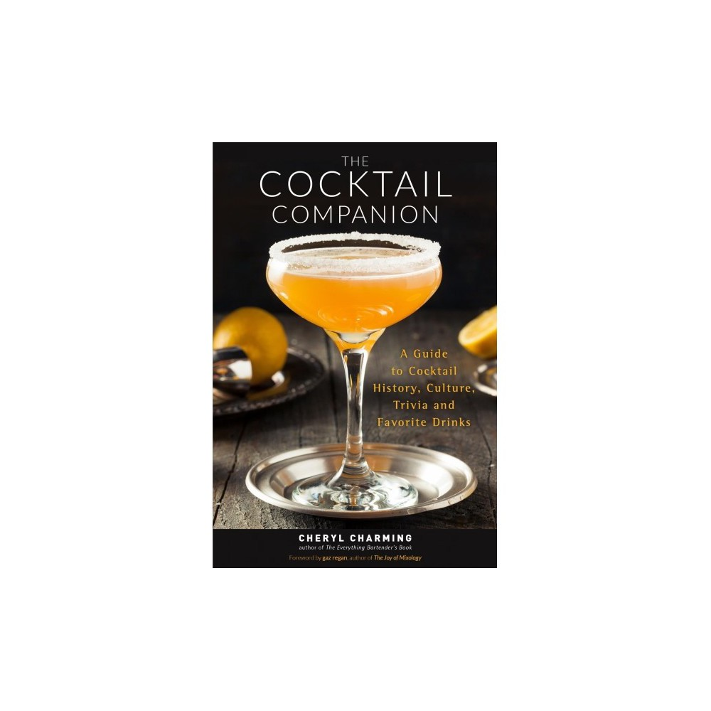 Cocktail Companion : A Guide to Cocktail History, Culture, Trivia and Favorite Drinks - (Paperback)