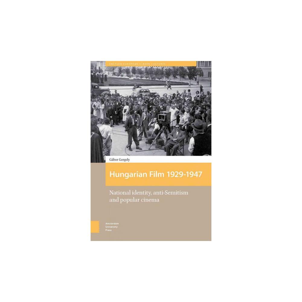Hungarian Film 1929-1947 : National Identity, Anti-semitism and Popular Cinema - (Hardcover)