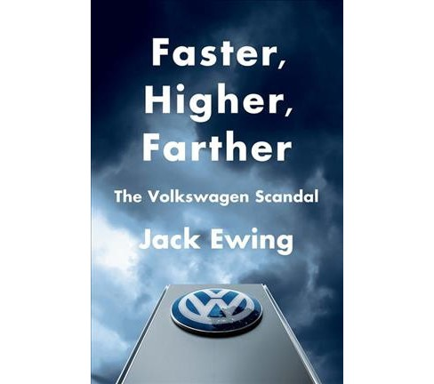 Faster, Higher, Farther : The Volkswagen Scandal -  by Jack Ewing (Hardcover) - image 1 of 1