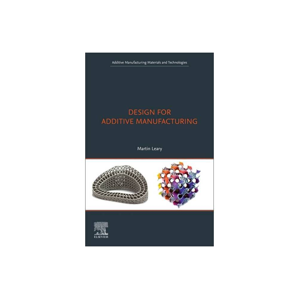Design For Additive Manufacturing Additive Manufacturing Materials And Technologies By Martin Leary Paperback