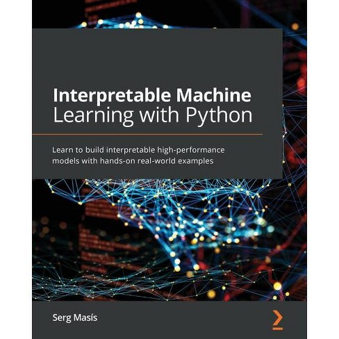 Interpretable Machine Learning with Python - by  Serg Masís (Paperback) - image 1 of 1