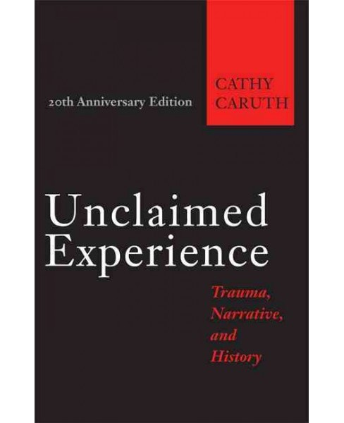 Unclaimed Experience : Trauma, Narrative, and History (Paperback) (Cathy Caruth) - image 1 of 1