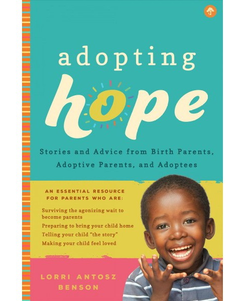 Adopting Hope : Stories and Real-Life Advice from Birthparents, Adoptive Parents, and Adoptees - image 1 of 1