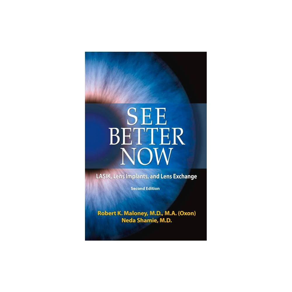 See Better Now 2nd Edition By Robert K Maloney M D M A Neda Shamie M D Paperback