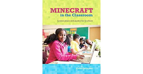 Minecraft in the Classroom : Ideas, inspiration, and student projects for teachers (Paperback) - image 1 of 1