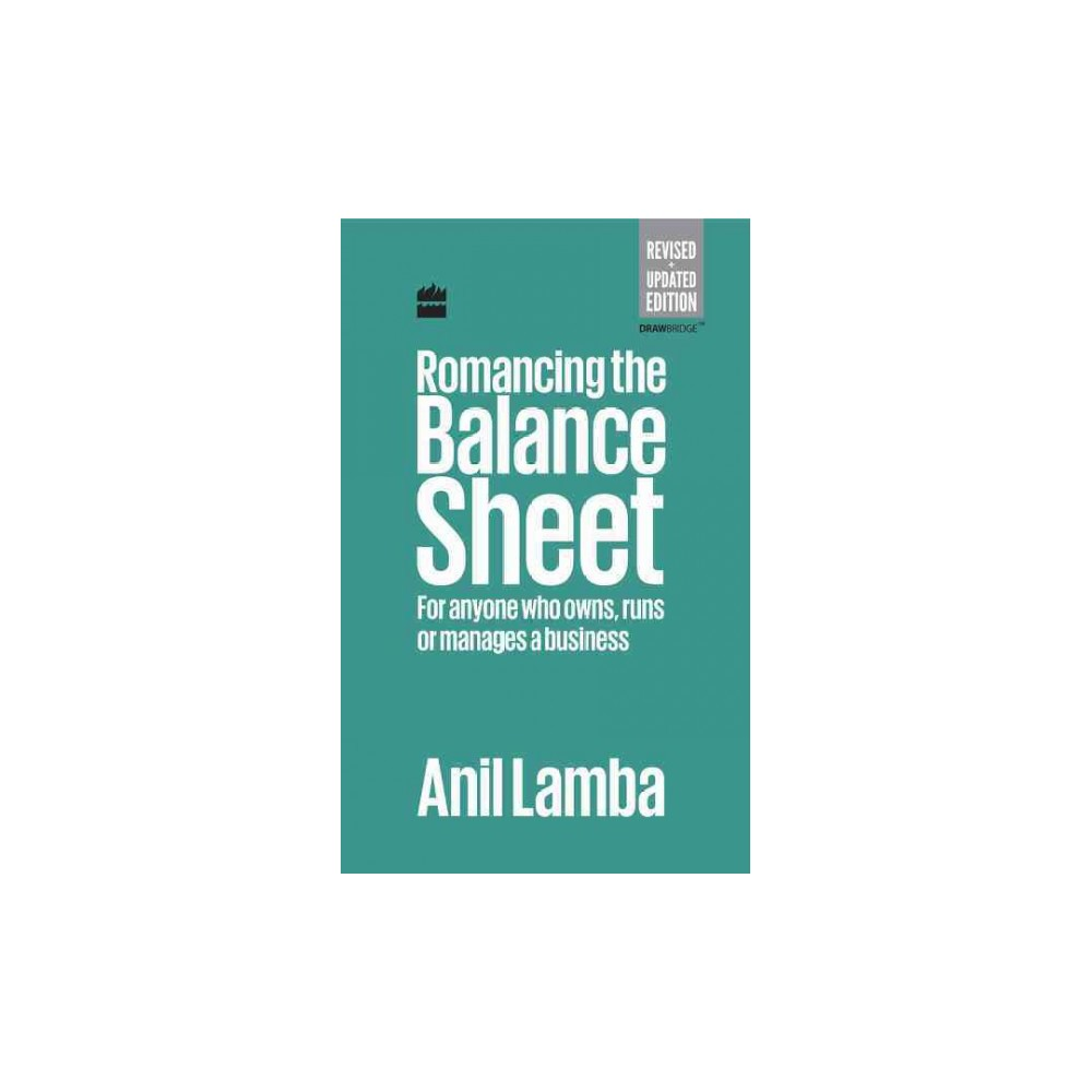 Romancing the Balance Sheet : For Anyone Who Owns, Runs or Manages a Business (Hardcover) (Anil Lamba)