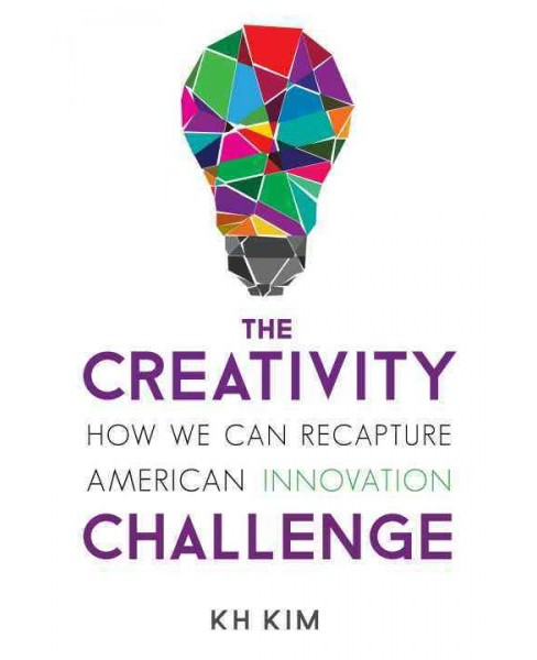 Creativity Challenge : How We Can Recapture American Innovation (Paperback) (K. H. Kim) - image 1 of 1