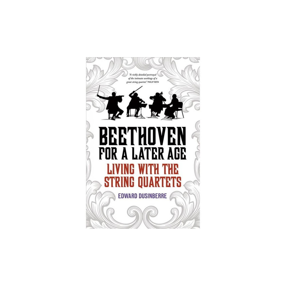 Beethoven for a Later Age : Living With the String Quartets (Reprint) (Paperback) (Edward Dusinberre)