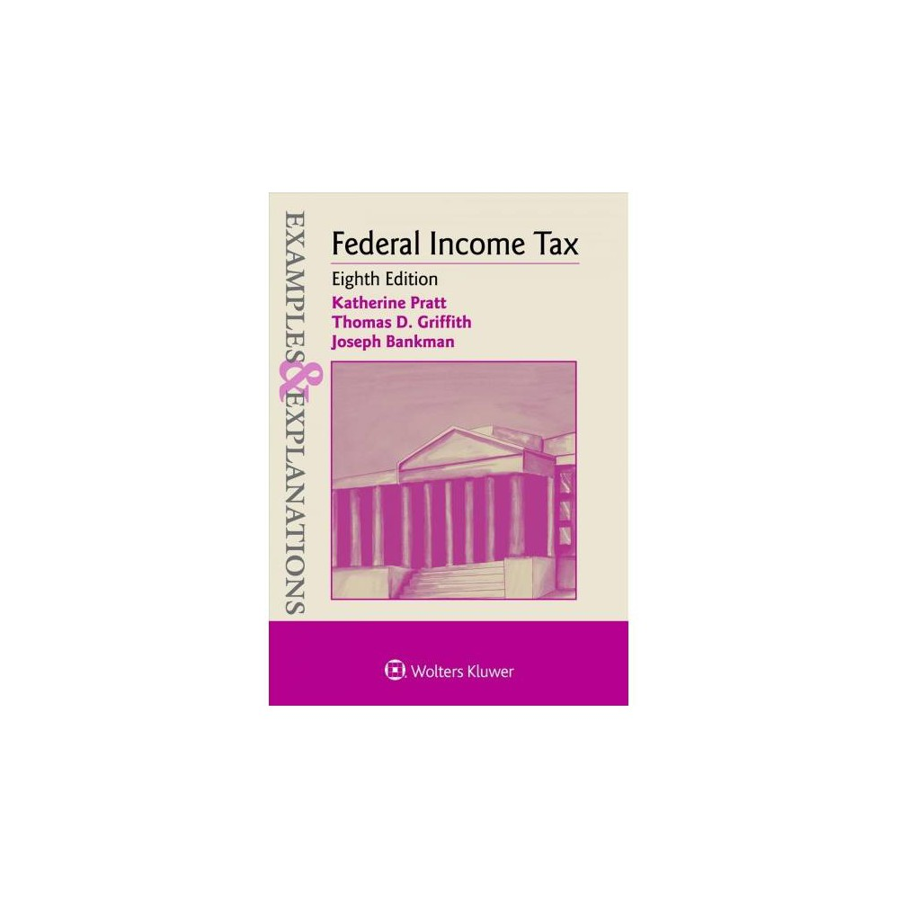 Federal Income Tax - 8 by Katherine Pratt & Thomas D. Griffith & Joseph Bankman (Paperback)