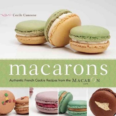 Macarons : Authentic French Cookie Recipes from the Macaron Cafe (Paperback)(Cecile Cannone)