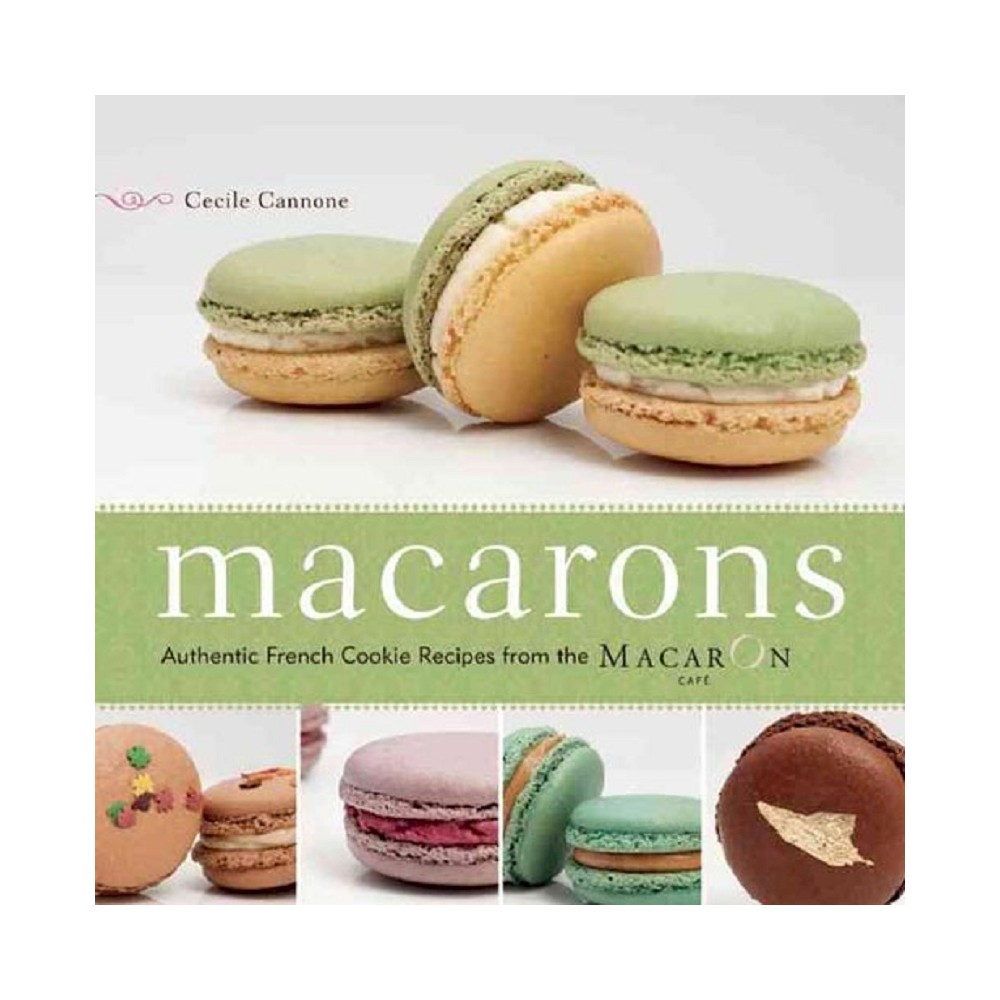 Macarons : Authentic French Cookie Recipes from the Macaron Cafe (Paperback) (Cecile Cannone)