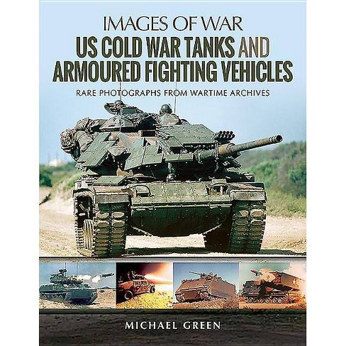 Us Cold War Tanks and Armoured Fighting Vehicles - (Images of War) by  Michael Green (Paperback) - image 1 of 1