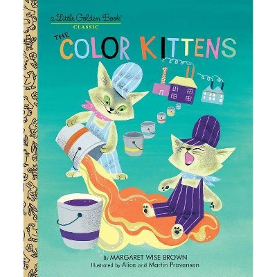 The Color Kittens - (Little Golden Book Classics)by Margaret Wise Brown (Hardcover)