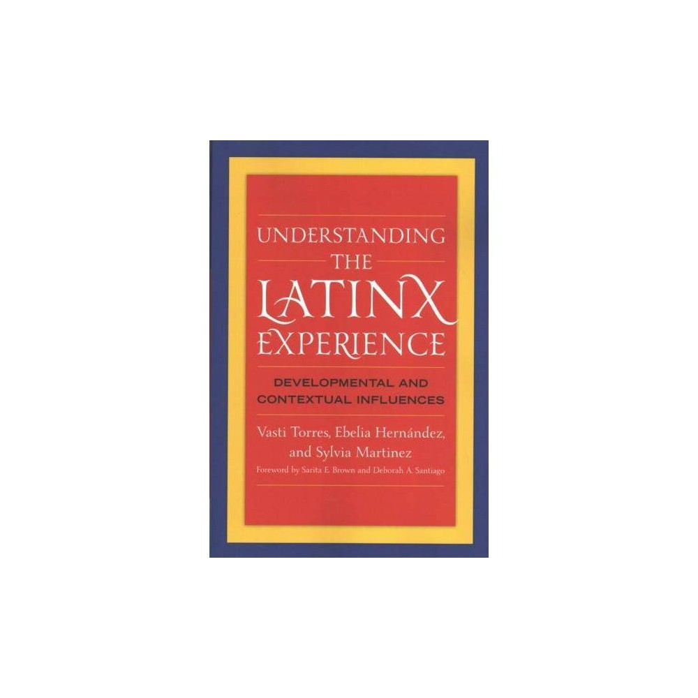 Understanding the Latinx Experience : Developmental and Contextual Influences - (Paperback)