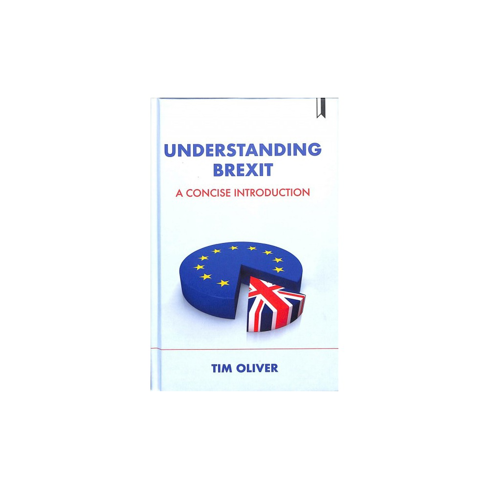 Understanding Brexit : A Concise Introduction - by Tim Oliver (Hardcover)