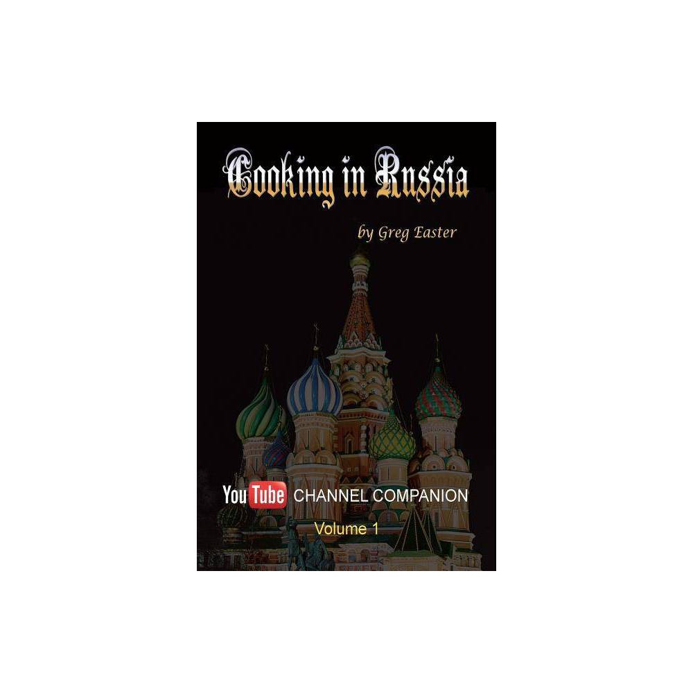 Cooking In Russia Youtube Channel Companion By Greg Easter Paperback
