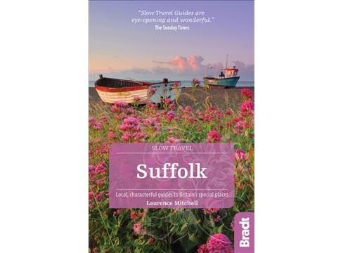 Bradt Slow Travel Suffolk : Local, Characterful Guides to Britain's Special Places -  (Paperback) - image 1 of 1