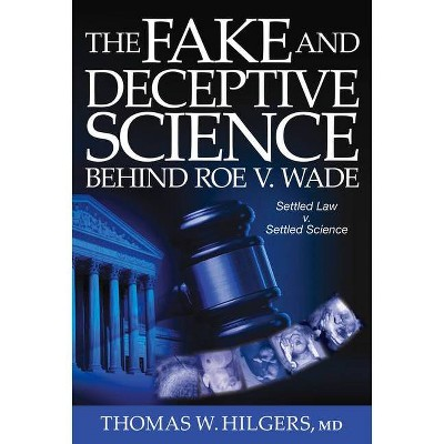 The Fake and Deceptive Science Behind Roe V. Wade - by  Thomas W Hilgers (Hardcover)