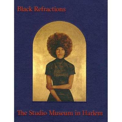Black Refractions - by  Connie H Choi & Thelma Golden & Kellie Jones (Hardcover)