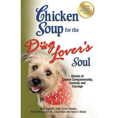 Chicken Soup for the Dog Lover's Soul - (Chicken Soup for the Soul) by  Jack Canfield & Mark Victor Hansen & Carol Kline (Paperback)