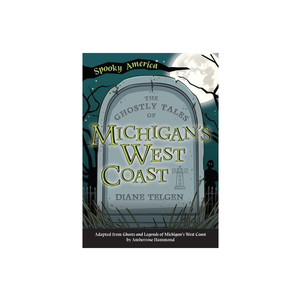 The Ghostly Tales Of Michigan S West Coast By Diane Telgen Paperback