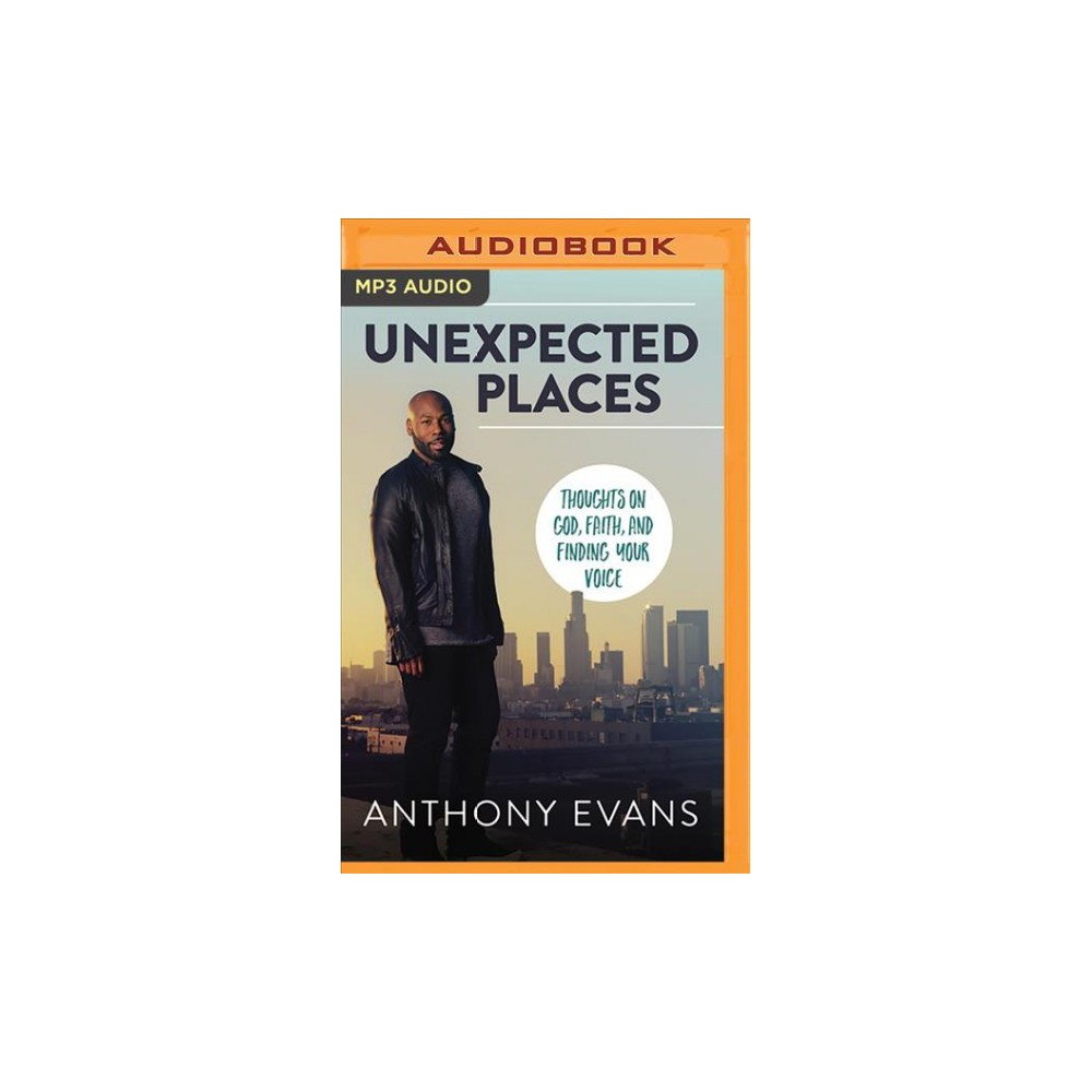 Unexpected Places : Thoughts on God, Faith, and Finding Your Voice - by Anthony Evans (MP3-CD)