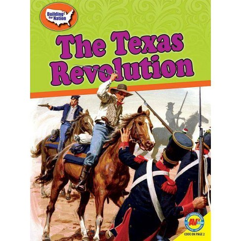 The Texas Revolution - (Building Our Nation) by  Xina M Uhl (Paperback) - image 1 of 1