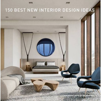 150 Best New Interior Design Ideas - by  Macarena Abascal Valdenebro (Hardcover)