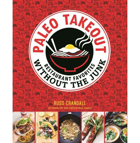 Paleo Takeout : Restaurant Favorites Without the Junk (Paperback) (Russ Crandall) - image 1 of 1