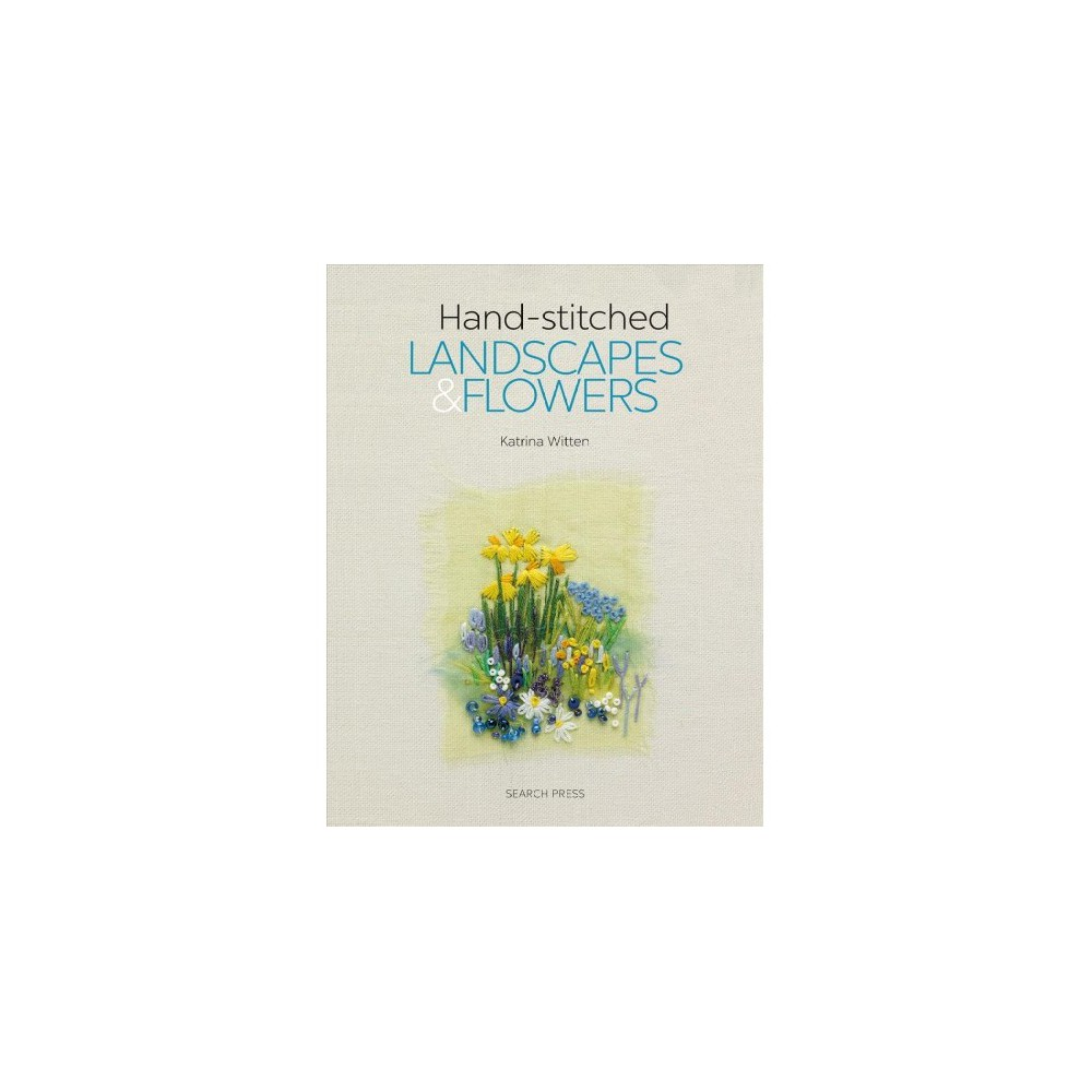 Hand-Stitched Landscapes & Flowers : 10 Charming Embroidery Projects With Templates - (Paperback)