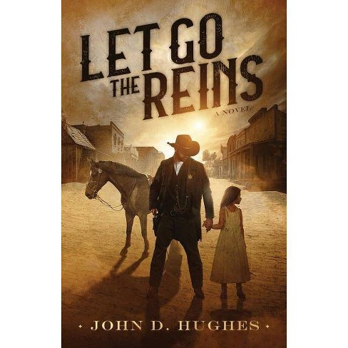 Let Go the Reins - by  John D Hughes (Paperback) - image 1 of 1