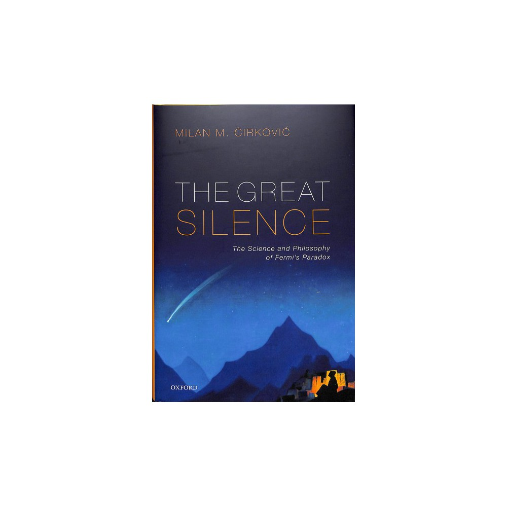 Great Silence : The Science and Philosophy of Fermi's Paradox - by Milan M. Cirkovic (Hardcover)