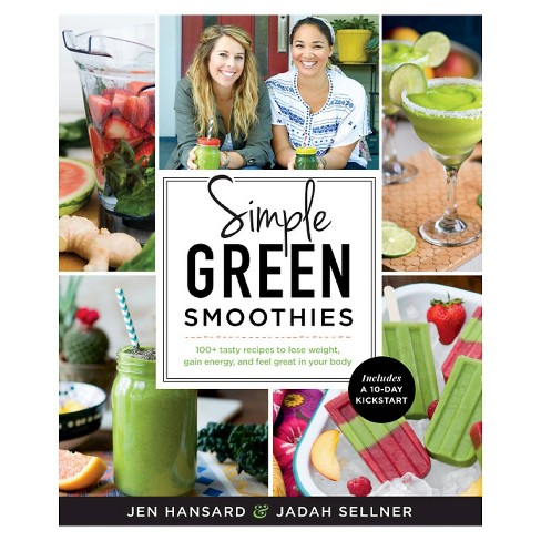Simple Green Smoothies: 100+ Tasty Recipes to Lose Weight, Gain Energy, and Feel Great in Your Body (Paperback) by Jen Hansard, Jadah Sellner - image 1 of 1