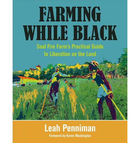 Farming While Black : Soul Fire Farm's Practical Guide to Liberation on the Land -  (Paperback) - image 1 of 1