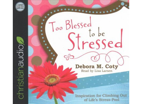 Too Blessed to Be Stressed : Inspiration for Climbing Out of Life's Stress-Pool - Unabridged (CD/Spoken - image 1 of 1