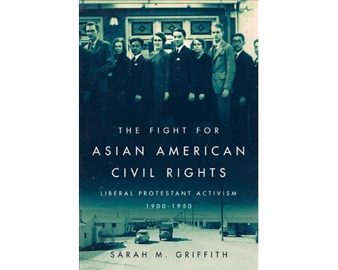 Fight for Asian American Civil Rights : Liberal Protestant Activism, 1900-1950 -  (Hardcover) - image 1 of 1