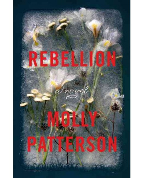 Rebellion -  by Molly Patterson (Hardcover) - image 1 of 1