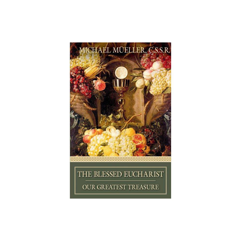 The Blessed Eucharist By Michael Mueller Paperback