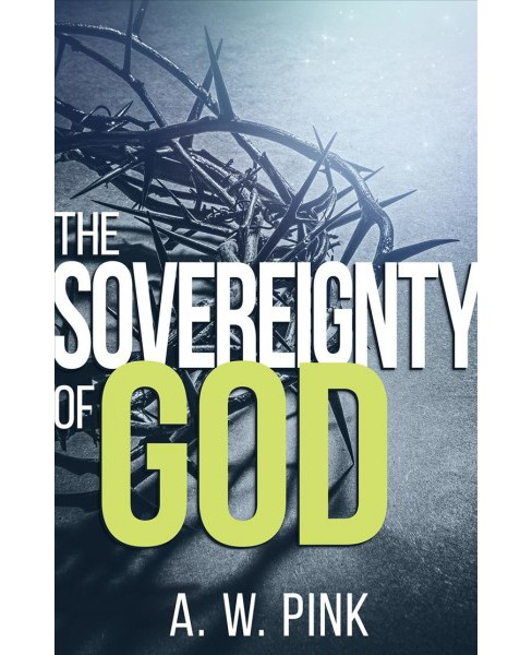 Sovereignty of God (Paperback) (A. W. Pink) - image 1 of 1