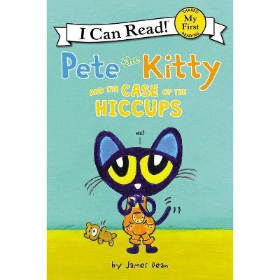 Pete the Kitty and the Case of the Hiccups -  by James Dean (Paperback)